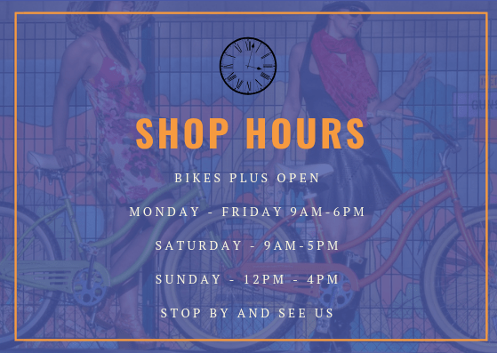 BIKES PLUS OPEN MONDAY - FRIDAY 9AM-6PM SATURDAY - 9AM-5PM SUNDAY - 12PM - 4PM